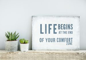 Growth happens outside your comfort zone